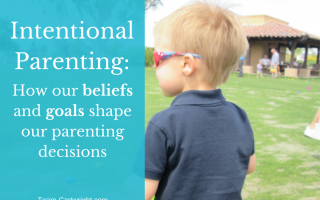 Intentional Parenting: How our beliefs and goals shape our parenting decisions (BFBN guest post)