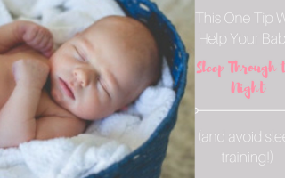 This One Tip Will Help Your Baby Sleep Through the Night (and avoid sleep training!)