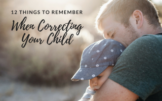 12 Things to Remember When Correcting Your Child (guest post)