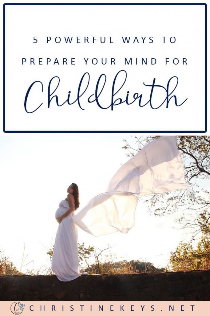 Pinterest image on powerful ways to prepare your mind for childbirth from Christine Keys